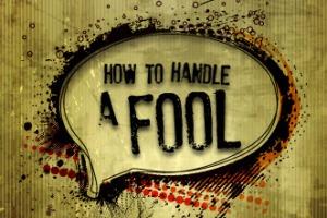 handling a fool