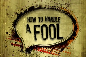 How to handle a fool