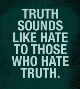truth sounds like hate