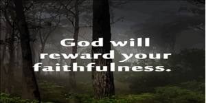 God rewards faithfulness